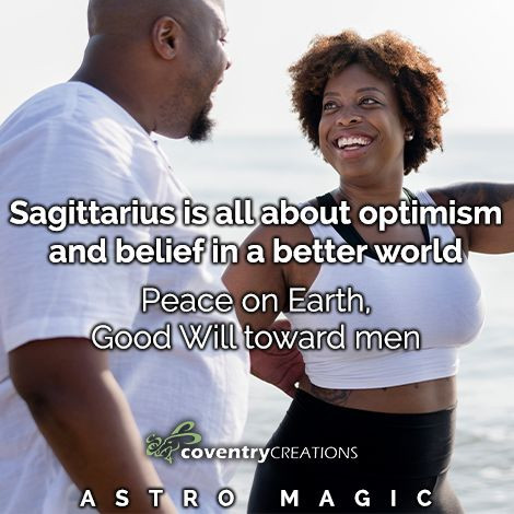 Sagittarius is all about optimism and belief in a better world