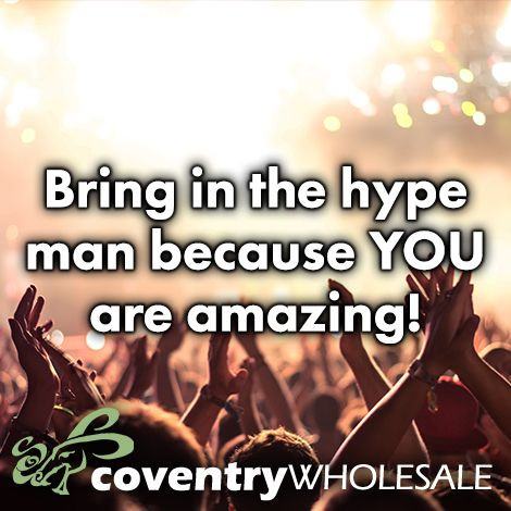 Bring in the Hype man because you are amazing!